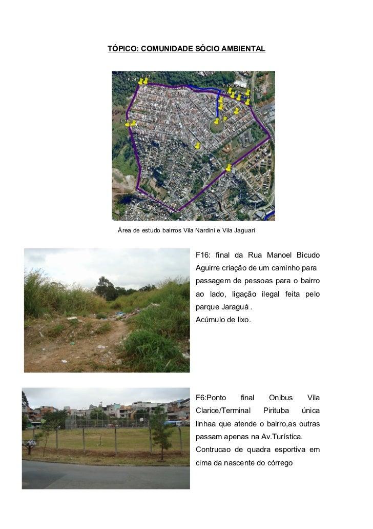 TÓPICO: COMUNIDADE SÓCIO AMBIENTAL  Área de estudo bairros Vila Nardini e Vila Jaguarí                              F16: f...