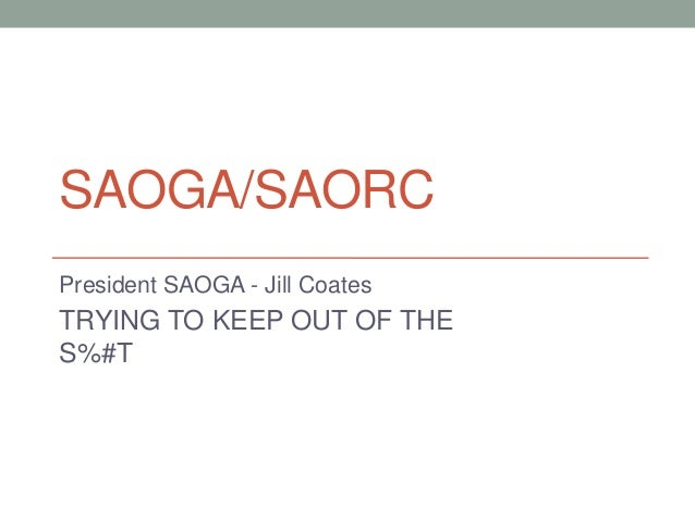 SAOGA/SAORC President SAOGA - Jill Coates  TRYING TO KEEP OUT OF THE S%#T