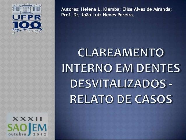 Autores: Helena L. Klemba; Elise Alves de Miranda;Prof. Dr. João Luiz Neves Pereira.