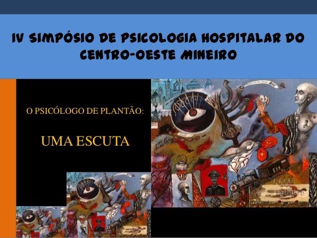 IV Simpósio de Psicologia Hospitalar doCentro-Oeste MineiroO PSICÓLOGO DE PLANTÃO:UMA ESCUTA