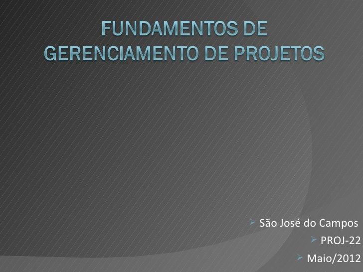  São José do Campos            PROJ-22         Maio/2012