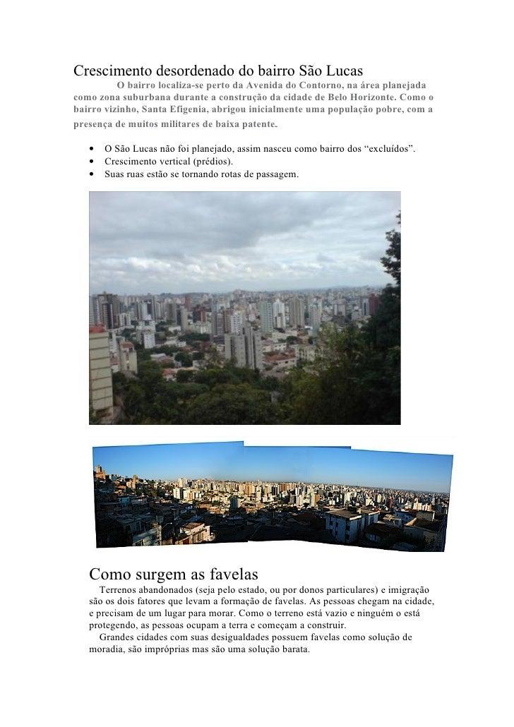 Crescimento desordenado do bairro São Lucas          O bairro localiza-se perto da Avenida do Contorno, na área planejadac...