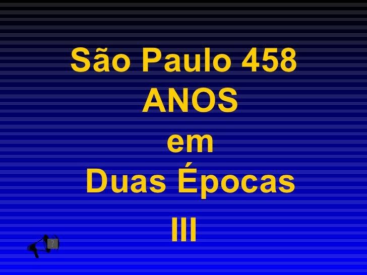 São Paulo 458      ANOS       em   Duas Épocas      III
