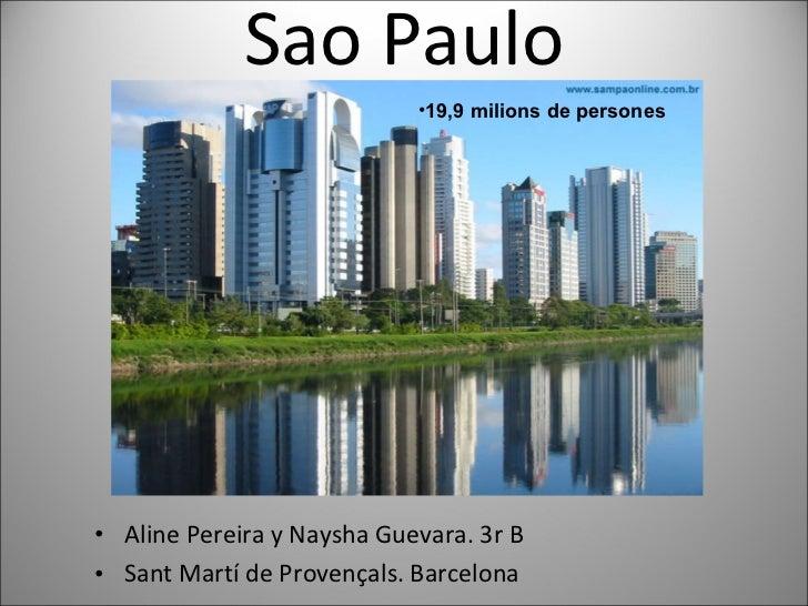 Sao Paulo <ul><li>Aline Pereira y Naysha Guevara. 3r   B   </li></ul><ul><li>Sant Martí de Provençals. Barcelona </li></ul...