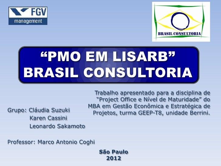 """""""PMO EM LISARB""""     BRASIL CONSULTORIA                             Trabalho apresentado para a disciplina de              ..."""