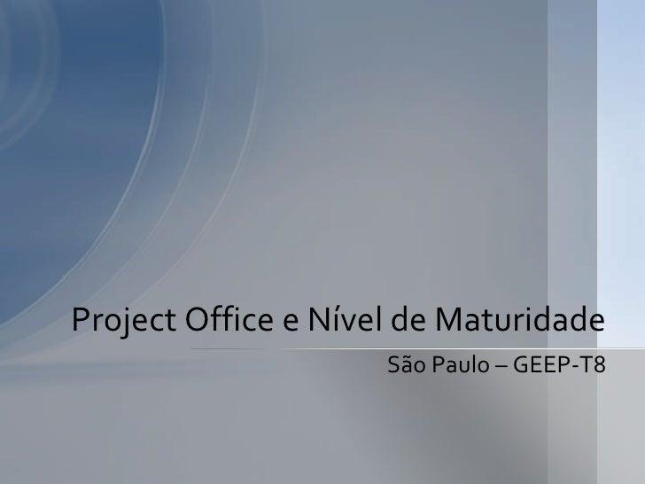 Project Office e Nível de Maturidade                     São Paulo – GEEP-T8