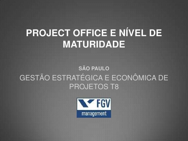 PROJECT OFFICE E NÍVEL DE       MATURIDADE             SÃO PAULOGESTÃO ESTRATÉGICA E ECONÔMICA DE           PROJETOS T8