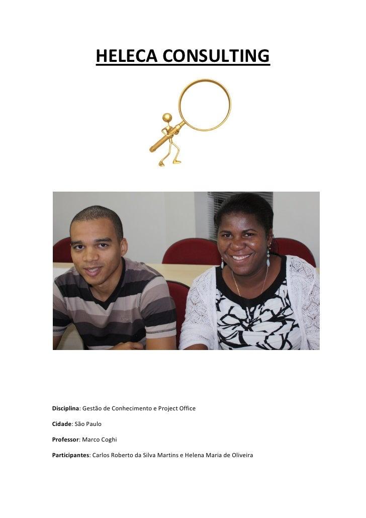 HELECA CONSULTINGDisciplina: Gestão de Conhecimento e Project OfficeCidade: São PauloProfessor: Marco CoghiParticipantes: ...