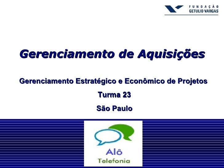 Gerenciamento de AquisiçõesGerenciamento Estratégico e Econômico de Projetos                    Turma 23                  ...