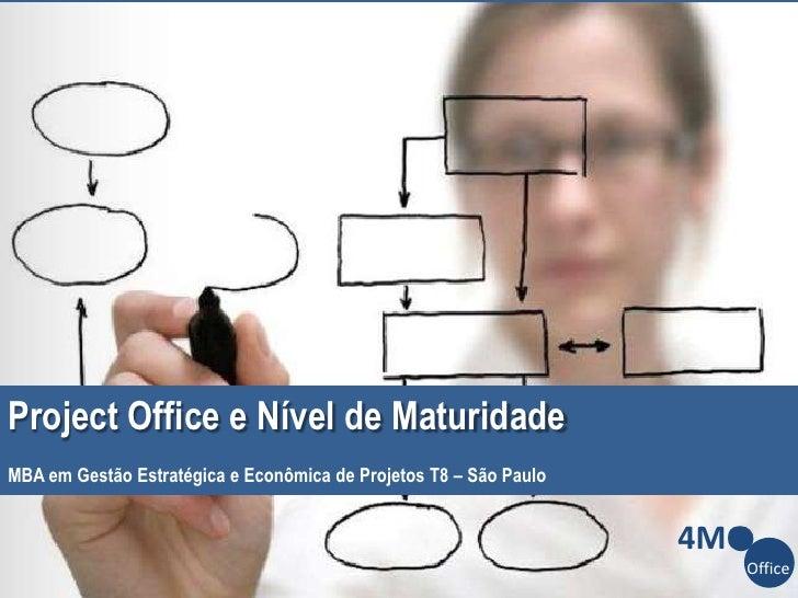 Project Office e Nível de MaturidadeMBA em Gestão Estratégica e Econômica de Projetos T8 – São Paulo                      ...