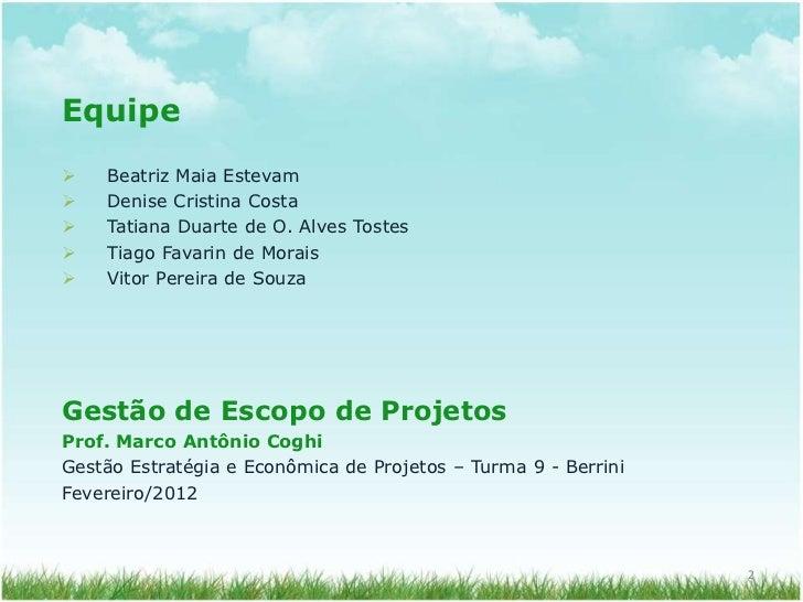 Equipe   Beatriz Maia Estevam   Denise Cristina Costa   Tatiana Duarte de O. Alves Tostes   Tiago Favarin de Morais  ...
