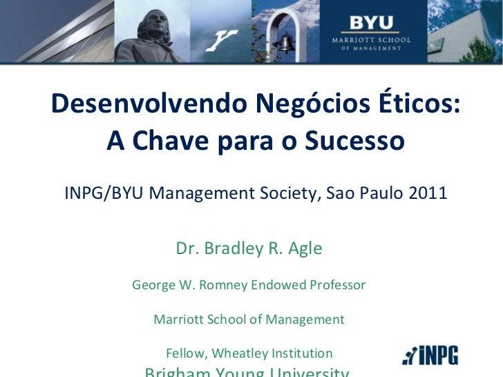 Dr. Bradley R. Agle George W. Romney Endowed Professor Marriott School of Management Fellow, Wheatley Institution Brigham ...