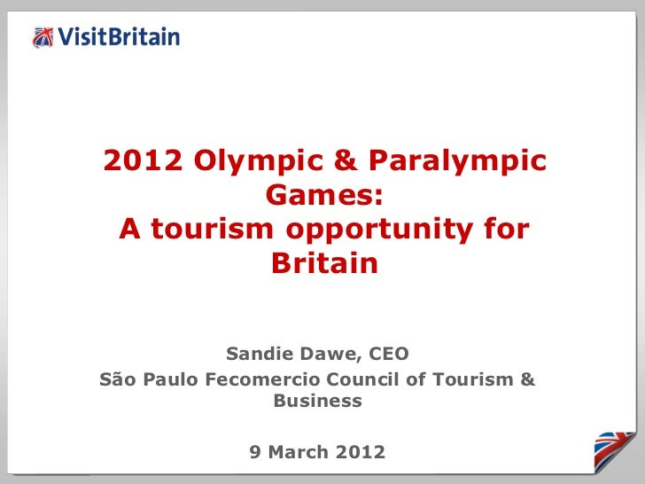 2012 Olympic & Paralympic          Games: A tourism opportunity for          Britain            Sandie Dawe, CEOSão Paulo ...