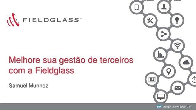 1 Melhore sua gestão de terceiros com a Fieldglass Samuel Munhoz