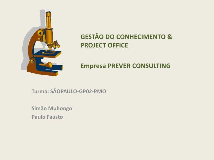GESTÃO DO CONHECIMENTO &                PROJECT OFFICE                Empresa PREVER CONSULTINGTurma: SÃOPAULO-GP02-PMOSim...