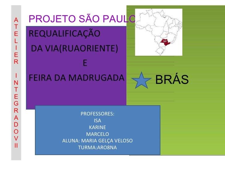ATEL IER INTEGRADOVII <ul><li>PROJETO SÃO PAULO </li></ul><ul><li>REQUALIFICAÇÃO </li></ul><ul><li>DA VIA(RUAORIENTE) </li...