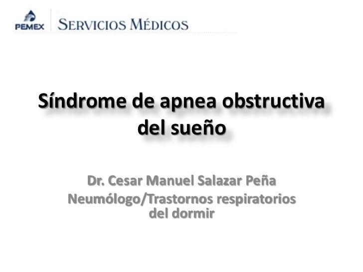 Síndrome de apnea obstructiva         del sueño    Dr. Cesar Manuel Salazar Peña  Neumólogo/Trastornos respiratorios      ...