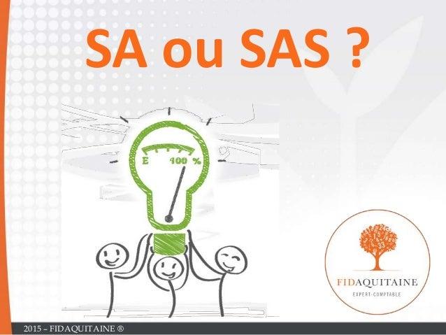 SA ou SAS ? 2015 – FIDAQUITAINE ®