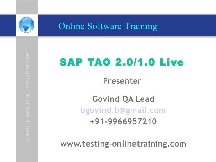 SAP TAO 2.0/1.0 Live   Presenter  Govind QA Lead [email_address] +91-9966957210 www.testing-onlinetraining.com