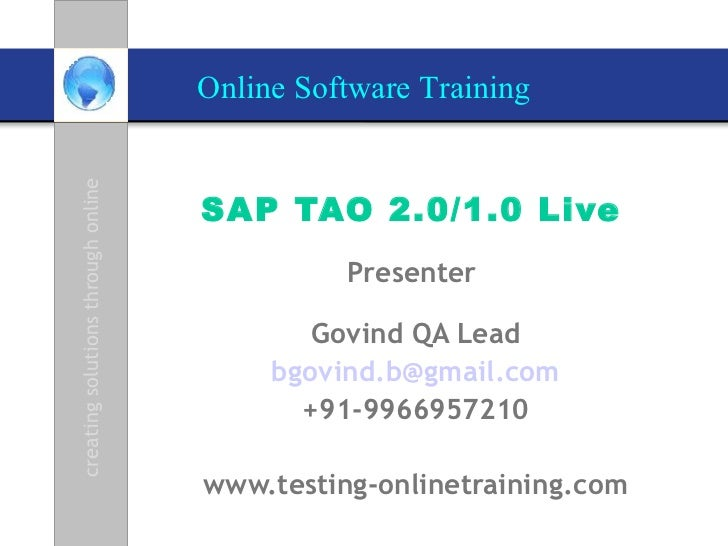 SAP TAO 2.0/1.0 Live   Presenter  Govind QA Lead [email_address] +91-9966957210 www.testing-onlinetraining.com