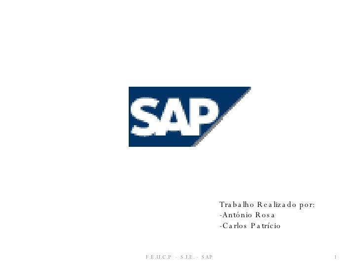 F.E.U.C.P  -  S.I.E. -  SAP Trabalho Realizado por: -António Rosa -Carlos Patrício