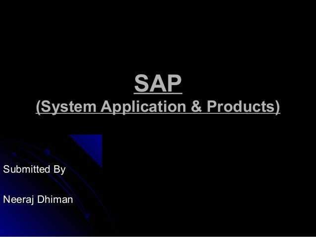 SAPSAP(System Application & Products)(System Application & Products)Submitted BySubmitted ByNeeraj DhimanNeeraj Dhiman
