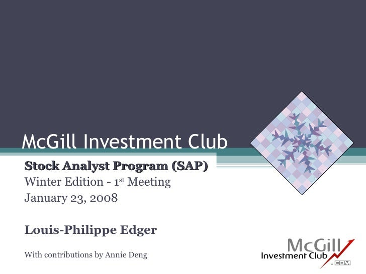 McGill Investment Club Stock Analyst Program (SAP) Winter Edition - 1 st  Meeting January 23, 2008 Louis-Philippe Edger Wi...