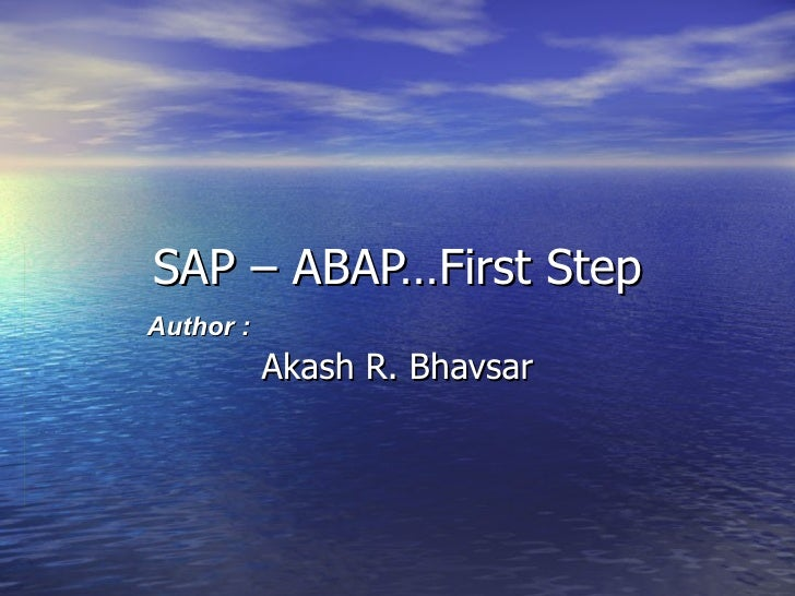 SAP – ABAP…First StepAuthor :           Akash R. Bhavsar