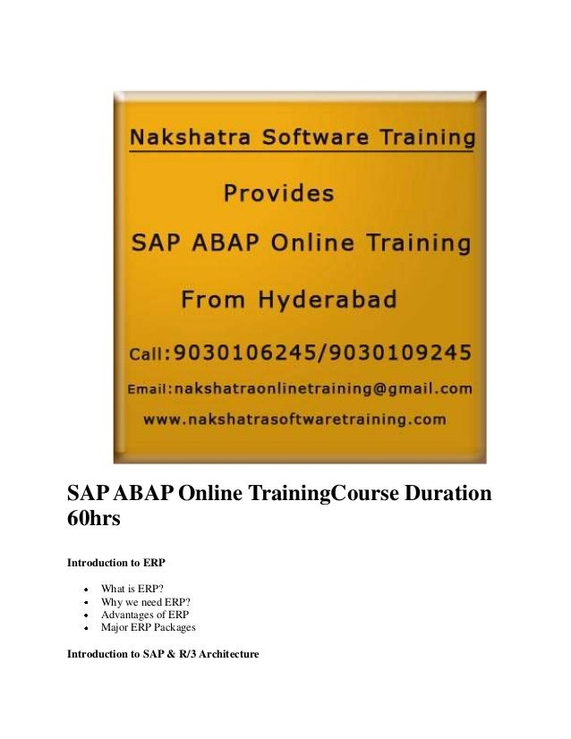 SAP ABAP Online TrainingCourse Duration 60hrs Introduction to ERP What is ERP? Why we need ERP? Advantages of ERP Major ER...