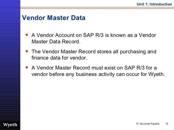 Vendor Master Data <ul><li>A Vendor Account on SAP R/3 is known as a Vendor Master Data Record. </li></ul><ul><li>The Vend...