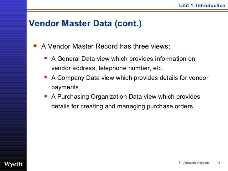 Vendor Master Data (cont.) <ul><li>A Vendor Master Record has three views: </li></ul><ul><ul><li>A General Data view which...
