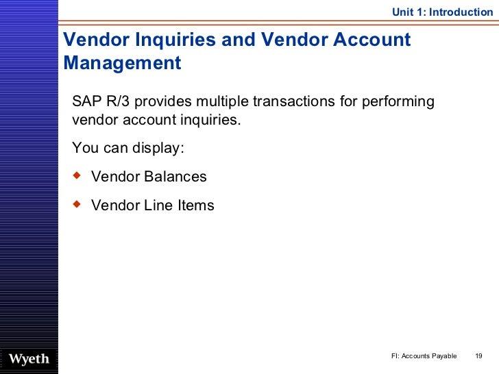 Vendor Inquiries and Vendor Account Management <ul><li>SAP R/3 provides multiple transactions for performing vendor accoun...