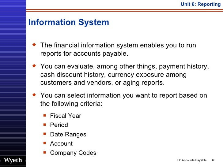 Information System <ul><li>The financial information system enables you to run reports for accounts payable.  </li></ul><u...