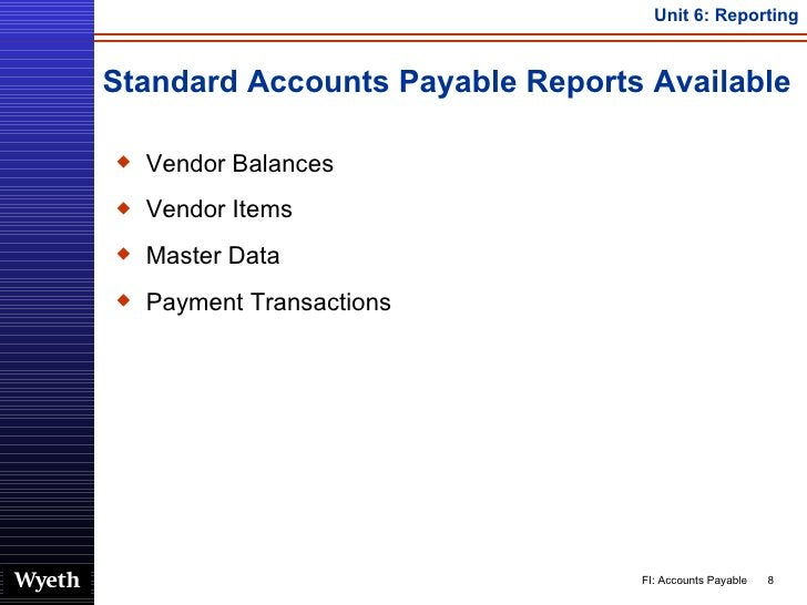 Standard Accounts Payable Reports Available <ul><li>Vendor Balances </li></ul><ul><li>Vendor Items </li></ul><ul><li>Maste...