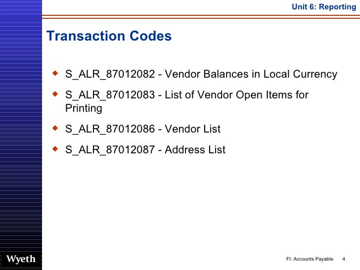 Transaction Codes <ul><li>S_ALR_87012082 - Vendor Balances in Local Currency </li></ul><ul><li>S_ALR_87012083 - List of Ve...