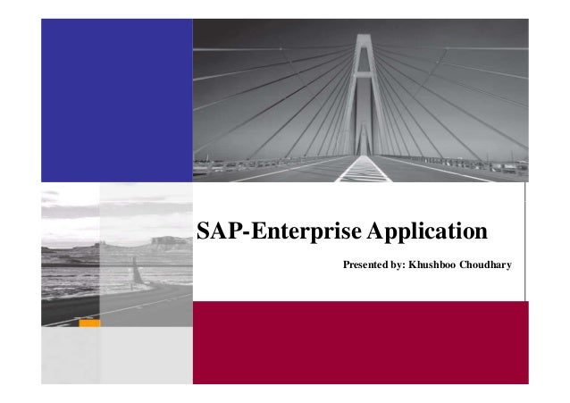 SAP-Enterprise Application Presented by: Khushboo Choudhary