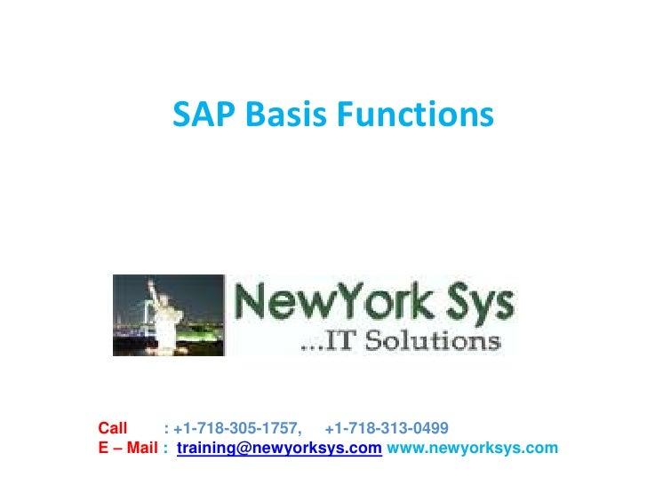 SAP Basis FunctionsCall     : +1-718-305-1757, +1-718-313-0499E – Mail : training@newyorksys.com www.newyorksys.com