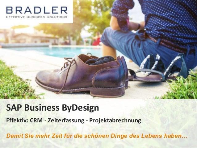 SAP Business ByDesign Effektiv: CRM - Zeiterfassung - Projektabrechnung August 2014Bradler GmbH Effektiv: CRM - Zeiterfass...