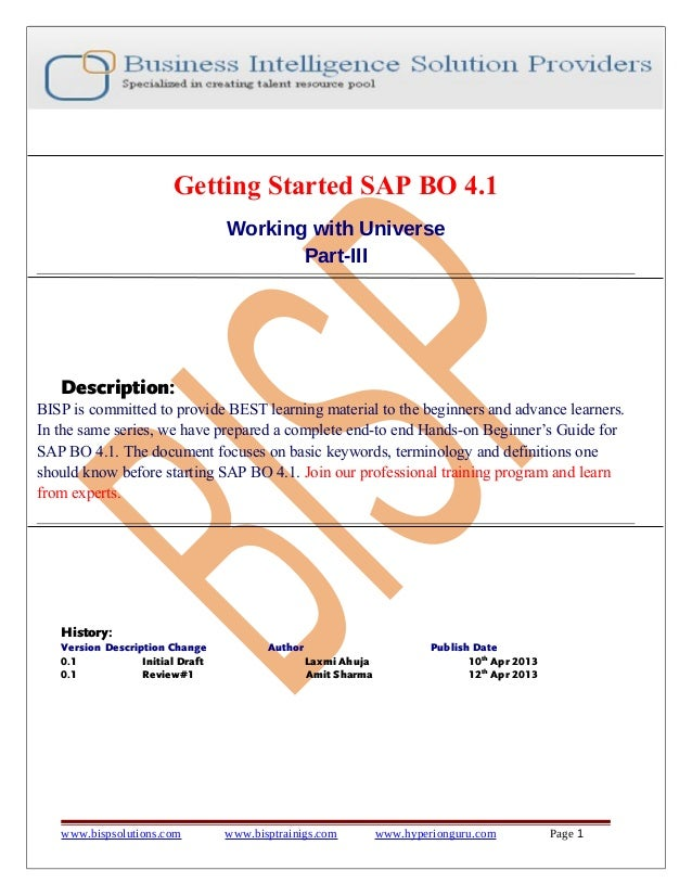 Getting Started SAP BO 4.1 Working with Universe Part-III  Description: BISP is committed to provide BEST learning materia...
