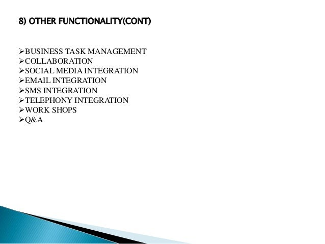 8) OTHER FUNCTIONALITY(CONT) BUSINESS TASK MANAGEMENT COLLABORATION SOCIAL MEDIA INTEGRATION EMAIL INTEGRATION SMS IN...