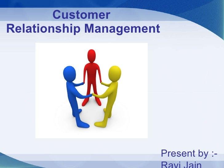 Customer   Relationship Management Present by :- Ravi Jain