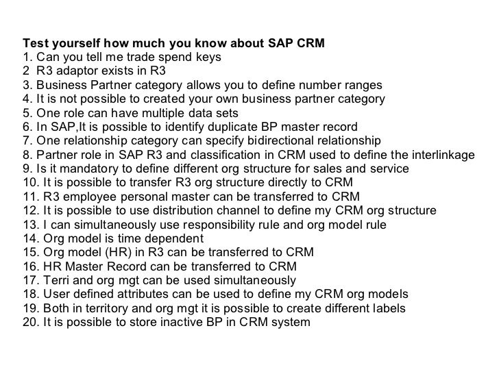 Test yourself how much you know about SAP CRM  1. Can you tell me trade spend keys 2  R3 adaptor exists in R3  3. Business...