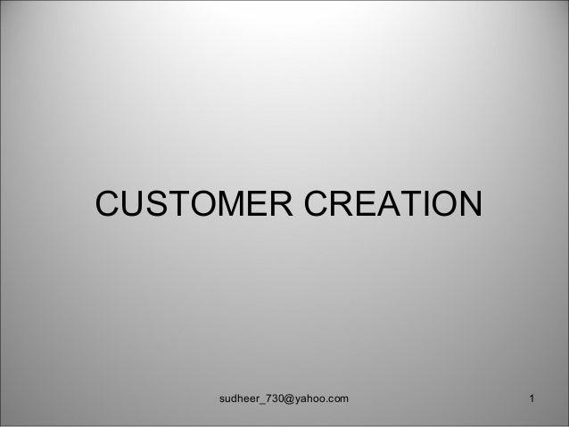 CUSTOMER CREATION 1sudheer_730@yahoo.com