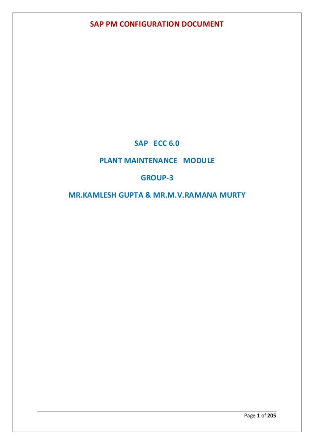 SAP PM CONFIGURATION DOCUMENT Page 1 of 205 SAP ECC 6.0 PLANT MAINTENANCE MODULE GROUP-3 MR.KAMLESH GUPTA & MR.M.V.RAMANA ...