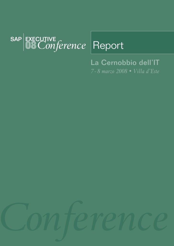 SAP EXECUTIVE     08Conference Report                 La Cernobbio dell'IT                 7 - 8 marzo 2008 • Villa d'Este...