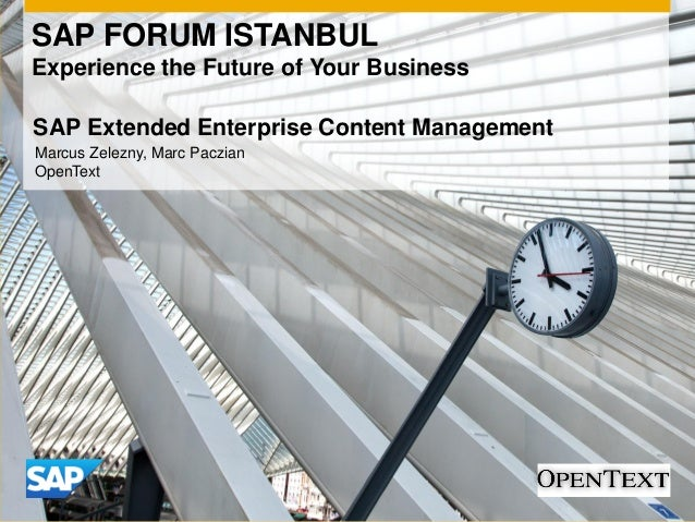 SAP FORUM ISTANBUL Experience the Future of Your Business Marcus Zelezny, Marc Paczian OpenText SAP Extended Enterprise Co...
