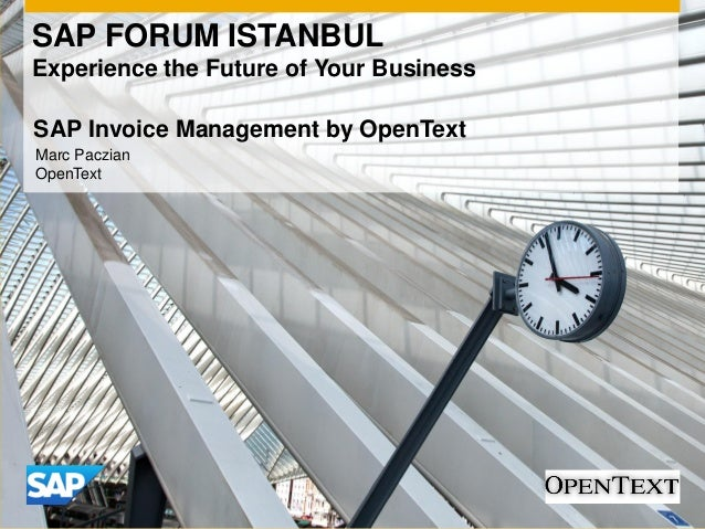 SAP FORUM ISTANBUL Experience the Future of Your Business Marc Paczian OpenText SAP Invoice Management by OpenText