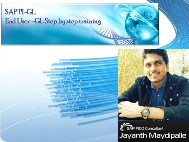 SAP FI-GL End User –GL Step by step training  Jayanth Maydipalle  1