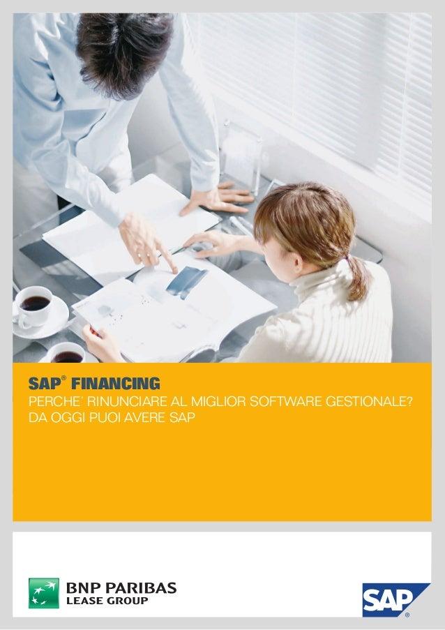 SAP® Financing PERCHE' RINUNCIARE AL MIGLIOR SOFTWARE GESTIONALE? DA OGGI PUOI AVERE SAP