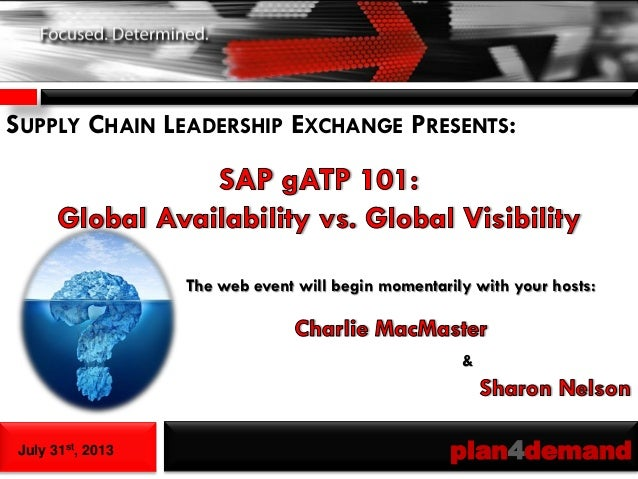 July 31st, 2013 plan4demand SUPPLY CHAIN LEADERSHIP EXCHANGE PRESENTS: The web event will begin momentarily with your host...
